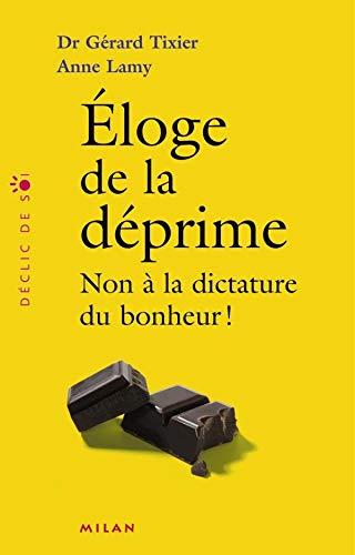 ELOGE DE DEPRIME NON A DICTATURE DU BONHEUR