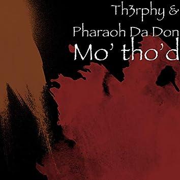 Mo' tho'd