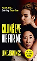 Killing Eve: Die For Me: The basis for the BAFTA-winning Killing Eve TV series (Killing Eve series)