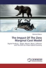 The Impact Of The Zero Marginal Cost Model: Digital Products – Books, Movies, Music, Software and The Shift to A New Hybrid Economy