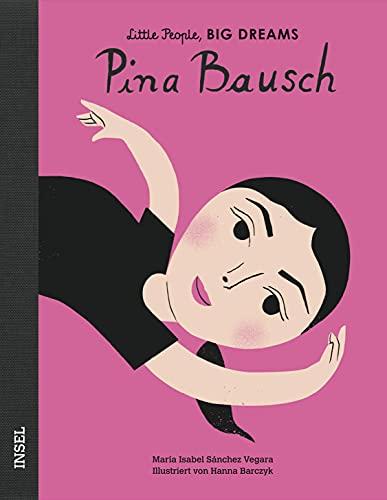 Pina Bausch: Little People, Big Dreams. Deutsche Ausgabe