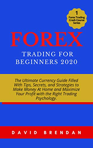 Forex Trading For Beginners 2020: The Ultimate Currency Guide Filled With Tips, Secrets, and Strategies to Make Money At Home and Maximize Your Profit ... (Forex Trading Crash Course Series Book 1)