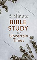 The 5-Minute Bible Study for Uncertain Times