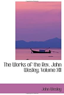 The Works of the Rev. John Wesley, Volume XII