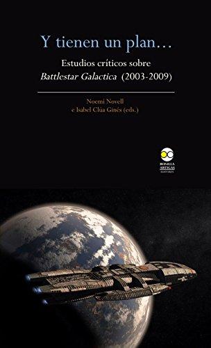 Y tienen un plan...: Estudios críticos sobre Battlestar Galactica (2003-2009)