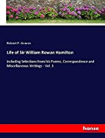 Life of Sir William Rowan Hamilton: including Selections from his Poems, Correspondence and Miscellaneous Writings - Vol. 3