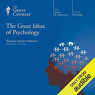 The Great Ideas of Psychology                   Written by:                                                                                                                                 Daniel N. Robinson,                                                                                        The Great Courses                               Narrated by:                                                                                                                                 Daniel N. Robinson                      Length: 23 hrs and 27 mins     10 ratings     Overall 4.7