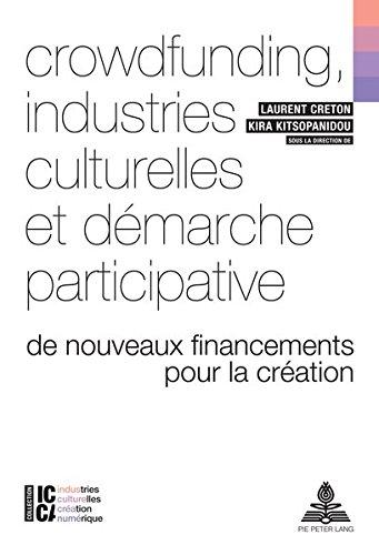 Crowdfunding, Industries Culturelles Et Démarche Participative: de Nouveaux Financements Pour La Création: 1