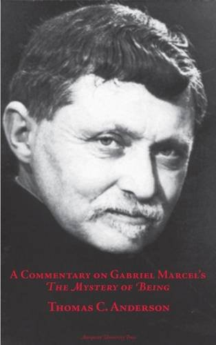 Commentary on Gabriel Marcel's the Mystery of Being (Marquette Studies in Philosophy)