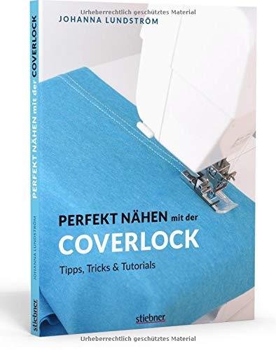 Perfekt nähen mit der Coverlock. Umfassender Ratgeber für die Coverlockmaschine. Einstellungen & Handhabung der Nähmaschine. Anleitungen für professionelles Säumen