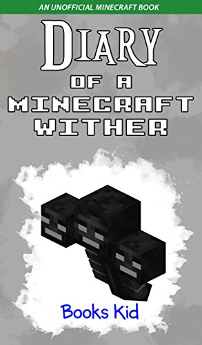 Diary of a Minecraft Wither: An Unofficial Minecraft Book (Minecraft Diary Books and Wimpy Zombie Tales For Kids 8) (English Edition)