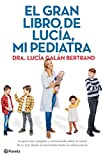 El gran libro de Lucía, mi pediatra: La guía más completa