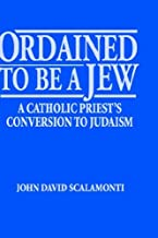 Ordained to Be a Jew: A Catholic Priest's Conversion to Judaism