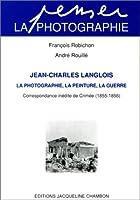 Jean-charles langlois , la photographie , la peinture , la guerre