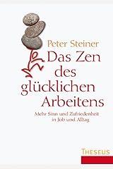 Das Zen des glücklichen Arbeitens: Mehr Sinn und Zufriedenheit in Job und Alltag Kindle Ausgabe