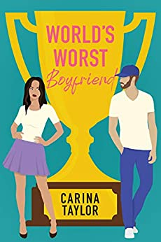 World's Worst Boyfriend: A Romantic Comedy Adventure (Fake It Book 3) by [Carina  Taylor]