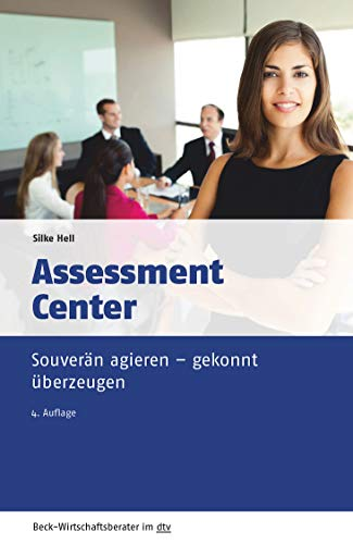 Assessment Center: Souverän agieren - gekonnt überzeugen (Beck-Wirtschaftsberater im dtv)