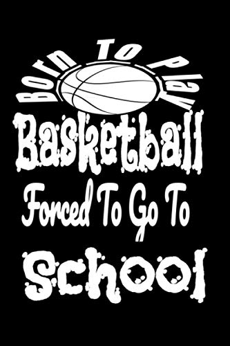 Compare Textbook Prices for Born To Play Basketball Forced To Go To School: Funny Basketball gift,funny chrismas basketball, Basketball gifts for boys, Funny Lined School Notebook Journal Gift for Player and Student  ISBN 9798578317781 by MARTIN, MARTIN