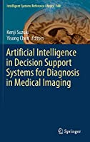 Artificial Intelligence in Decision Support Systems for Diagnosis in Medical Imaging (Intelligent Systems Reference Library, 140)