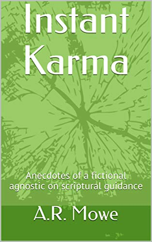 Instant Karma: Anecdotes of a fictional agnostic on scriptural guidance (English Edition)