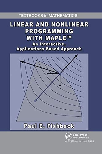 Compare Textbook Prices for Linear and Nonlinear Programming with Maple: An Interactive, Applications-Based Approach Textbooks in Mathematics 1 Edition ISBN 9780367384777 by Fishback, Paul E.