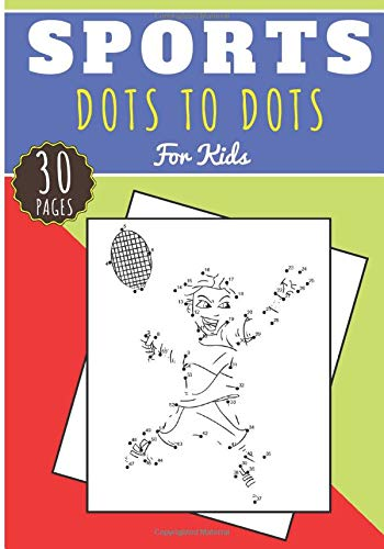 Dot to Dot Sports: Book For Kids Girl and Boy | 30 Unique Acitivity Pages of Dots to Dots Puzzles to Connect and Color on Sport, Football, Tennis, ... Judo, Handball, Basketball, Rugby and More.