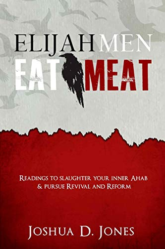 Elijah Men Eat Meat: readings to slaughter your inner Ahab & pursue revival and reform