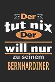 Der tut nix Der will nur zu seinem Bernhardiner: Hund Notizbuch, Geburtstag Geschenk Buch, Notizblock, 110 Seiten, Verwendung auch als Dekoration in Form eines Schild bzw. Poster möglich