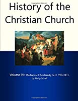 History of the Christian Church: Medieval Christianity, A.D. 590-1073 (Vol. 4) 0802880509 Book Cover