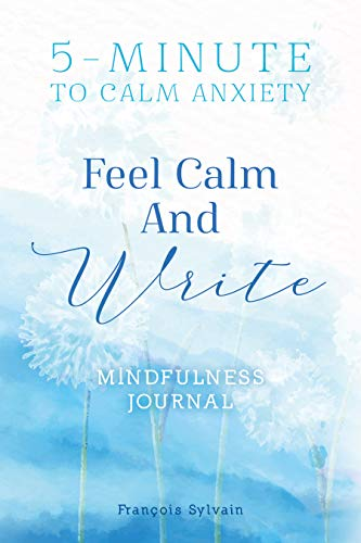 Feel Calm and Write: 5-Minute To Calm Anxiety. Journal Writing Prompts For Mindfulness (English Edition)