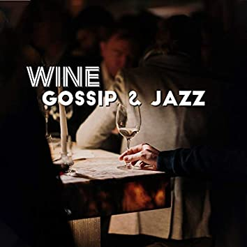 Wine, Gossip & Jazz: 2019 Instrumental Smooth Jazz Music Compilation for Ladies Meeting, Perfect Background for Conversations, Laughter and Drinking Wine