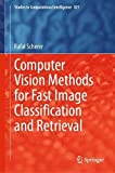 Computer Vision Methods for Fast Image Classification and Retrieval (Studies in Computational Intelligence, 821, Band 821)