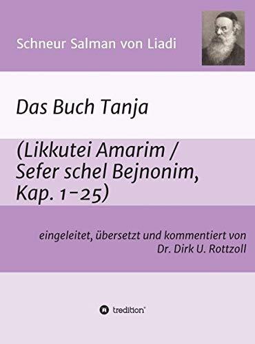 Schneur Salman von Liadi: Das Buch Tanja: Likkutei Amarim / Sefer schel Bejnonim. Eingeleitet, übersetzt und kommentiert von Dr. Dirk U. Rottzoll
