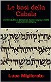 Le basi della Cabala: ebraico biblico, gematria, numerologia, cabala con esercizi annessi (Italian...