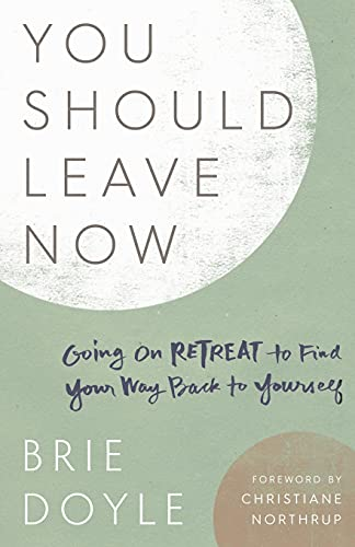You Should Leave Now: Going on Retreat to Find Your Way Back to Yourself