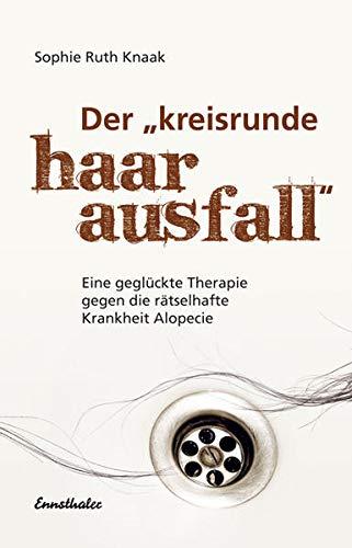 Der kreisrunde Haarausfall: Eine geglückte Therapie gegen die rätselhafte Krankheit Alopecie