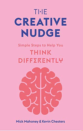 The Creative Nudge: Simple Steps to Help You Think Differently