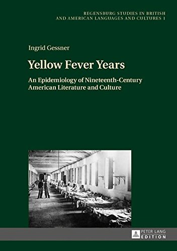 Yellow Fever Years: An Epidemiology of Nineteenth-Century American Literature and Culture (Regensburger Arbeiten zur Anglistik und Amerikanistik / ... and American Languages and Cultures, Band 52)