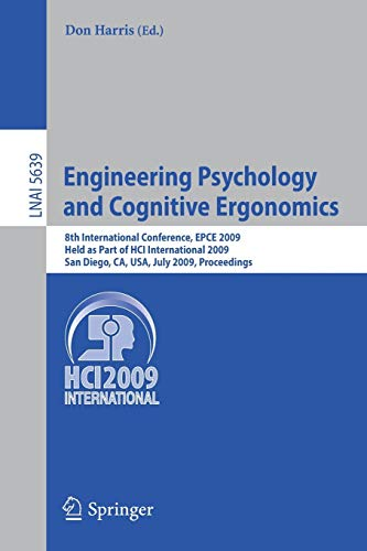 Engineering Psychology and Cognitive Ergonomics: 8th International Conference, EPCE 2009, Held as Part of HCI International 2009, San Diego, CA, USA, ... Notes in Computer Science (5639), Band 5639)