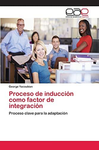 Proceso de inducción como factor de integración: Proceso clave para la adaptación