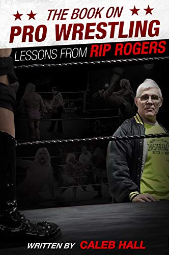 The Book on Pro Wrestling: Lessons from Rip Rogers (English Edition)