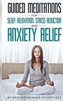 Guided Meditations for Sleep, Relaxation, Stress Reduction and Anxiety Relief: Daily Meditations to Help You Sleep Amazingly, Stress Less, Overcome Depression and Relax Deeply Effortlessly