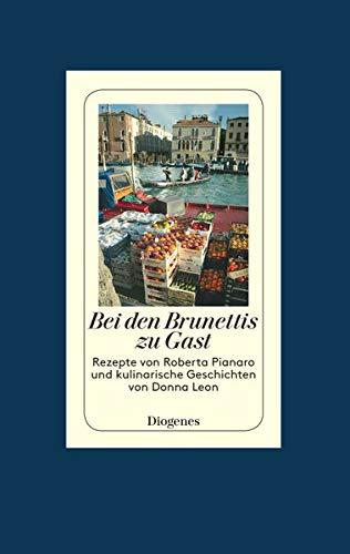 Bei den Brunettis zu Gast: Rezepte von Roberta Pianaro und kulinarische Geschichten von Donna Leon