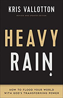Heavy Rain: How to Flood Your World with God's Transforming Power by [Kris Vallotton, Bill Johnson]