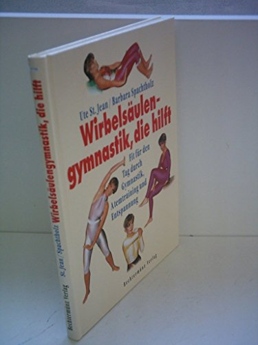 Ute St. Jean: Wirbelsäulengymnastik, die hilft - Fit für den Tag durch Gymnastik, Atemtraining und Entspannung