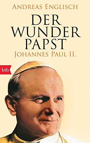 Der Wunderpapst: Johannes Paul II.