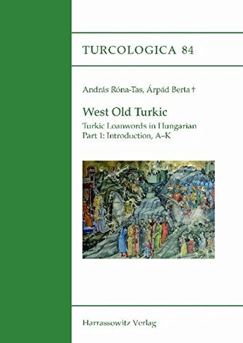 West Old Turkic. Turkic Loanwords in Hungarian, 2 Parts: With the Assistance of Laszlo Karoly
