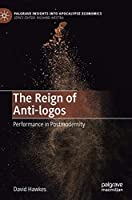 The Reign of Anti-logos: Performance in Postmodernity (Palgrave Insights into Apocalypse Economics)
