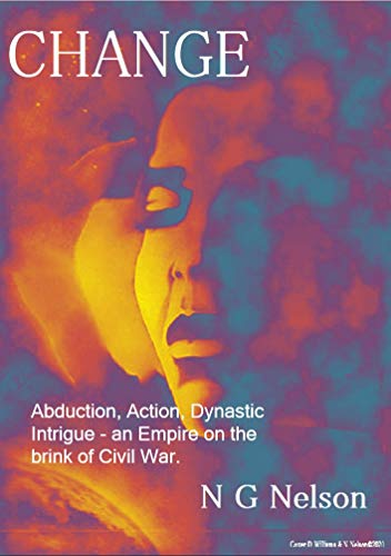 CHANGE: Science Fiction: Abduction, Action, Dynastic Intrigue - an Empire on the brink of Civil War. by [N G Nelson]