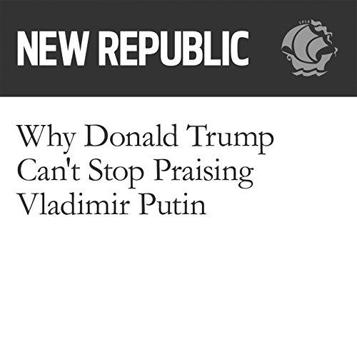 Why Donald Trump Can't Stop Praising Vladimir Putin audiobook cover art